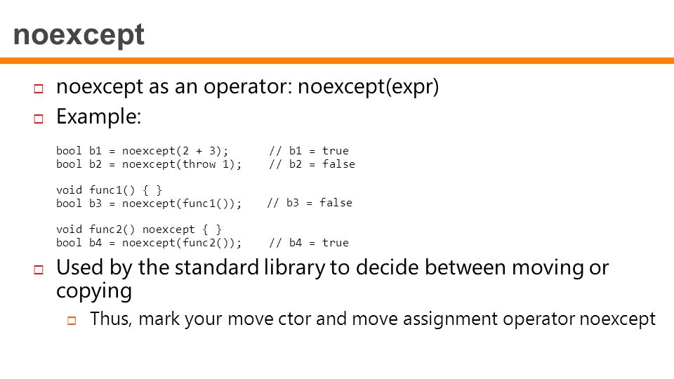 noexcept noexcept as an operator: noexcept(expr) Example: