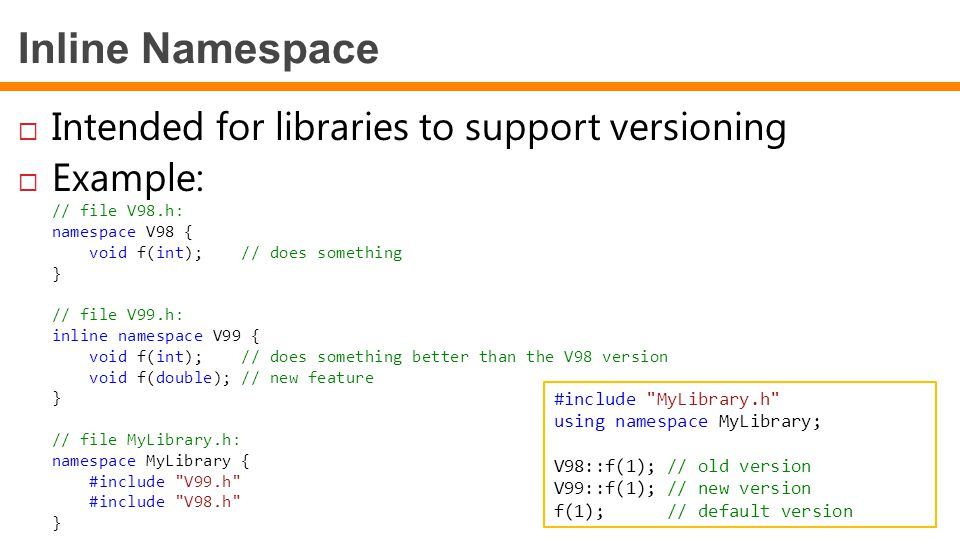 Inline Namespace Intended for libraries to support versioning Example: