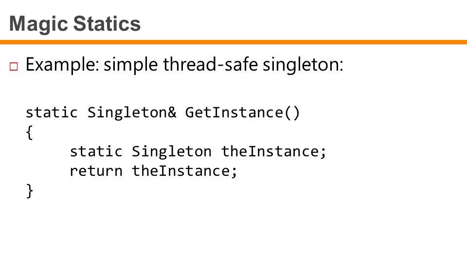 Magic Statics Example: simple thread-safe singleton: