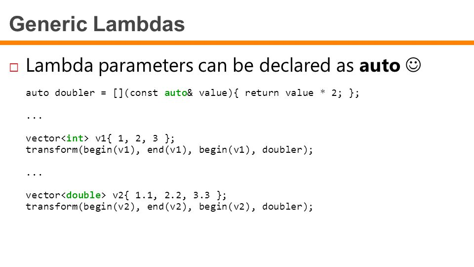 Generic Lambdas Lambda parameters can be declared as auto 