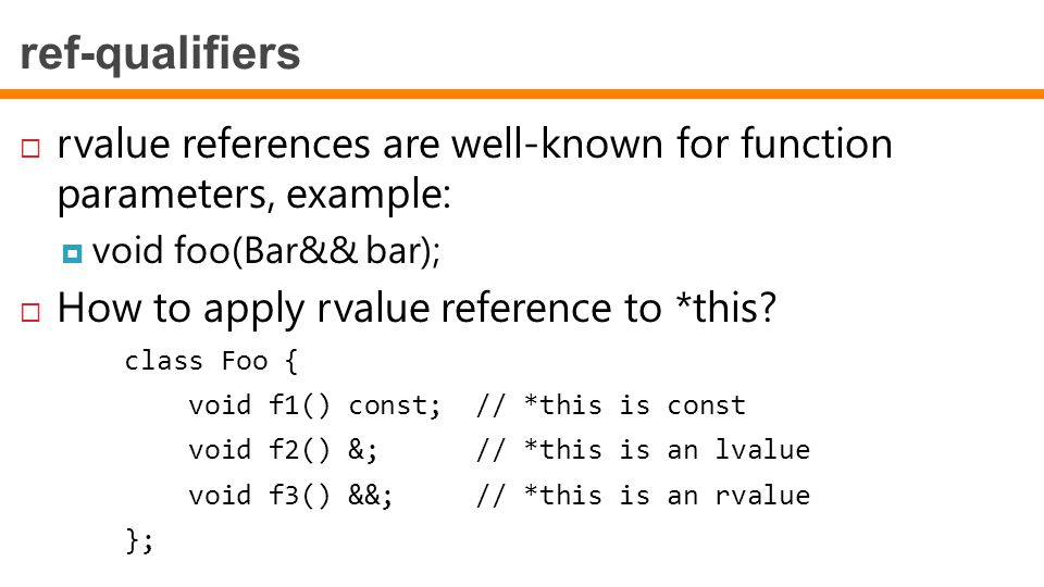 ref-qualifiers rvalue references are well-known for function parameters, example: void foo(Bar&& bar);