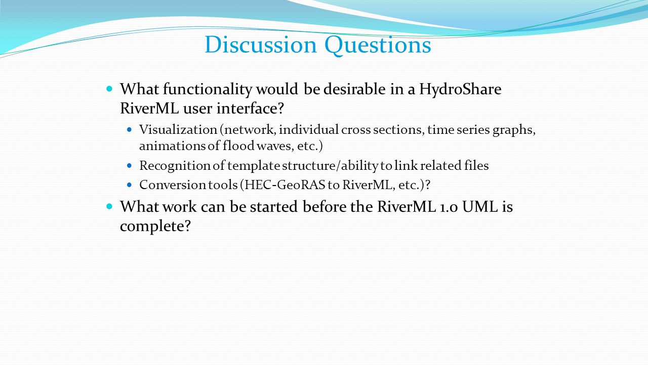 Discussion Questions What functionality would be desirable in a HydroShare RiverML user interface