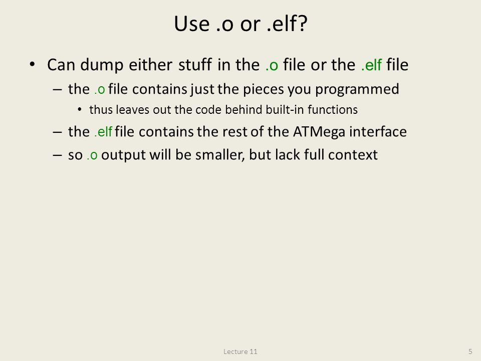 Use .o or .elf Can dump either stuff in the .o file or the .elf file