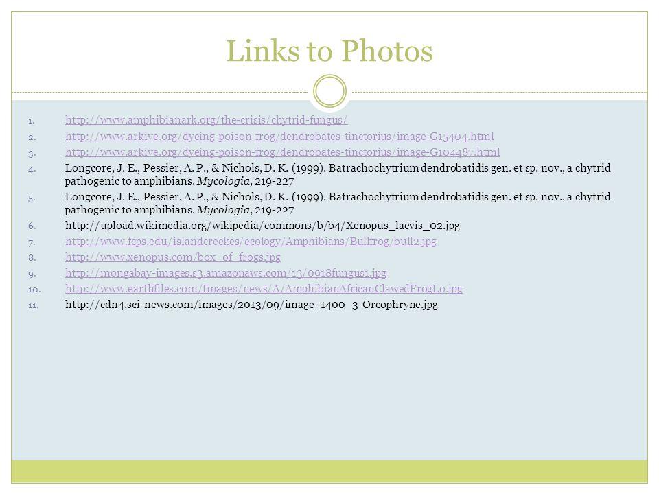 Links to Photos http://www.amphibianark.org/the-crisis/chytrid-fungus/