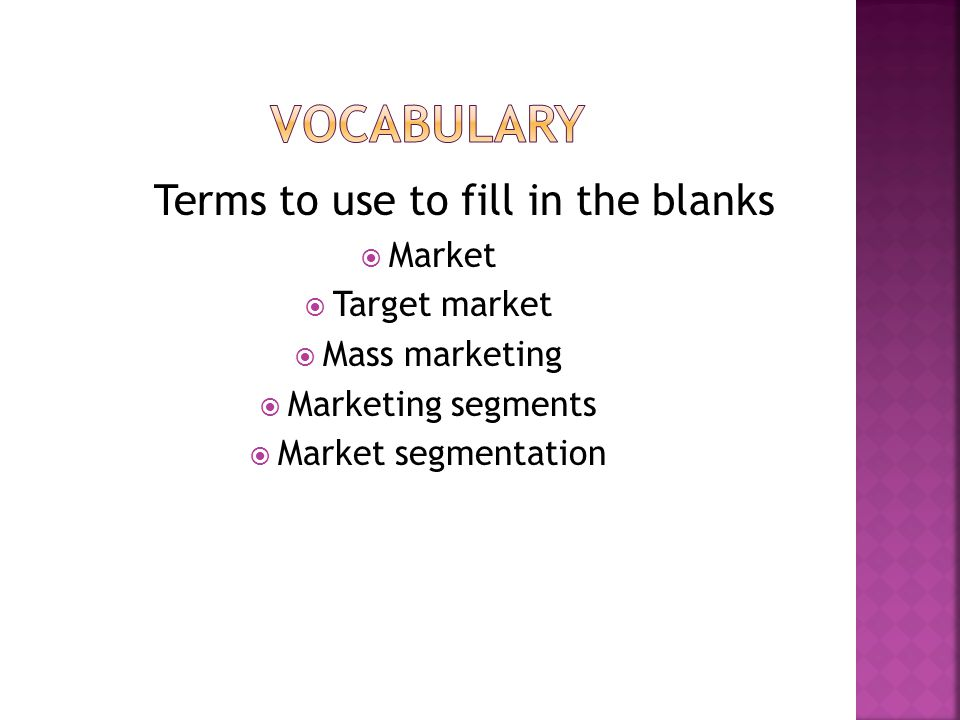 Vocabulary Terms to use to fill in the blanks Market Target market