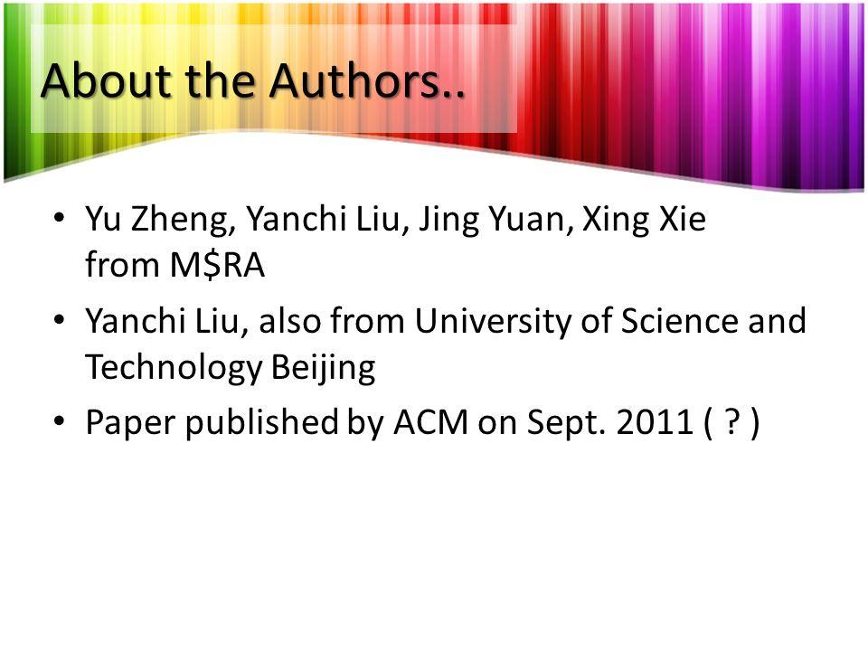 About the Authors.. Yu Zheng, Yanchi Liu, Jing Yuan, Xing Xie from M$RA. Yanchi Liu, also from University of Science and Technology Beijing.