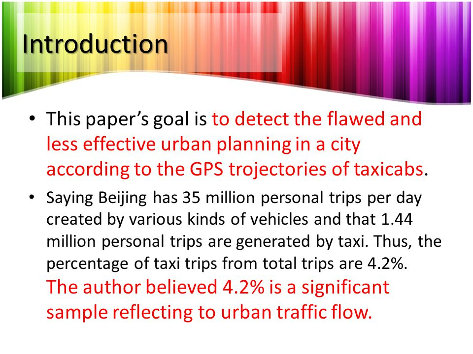 Introduction This paper's goal is to detect the flawed and less effective urban planning in a city according to the GPS trojectories of taxicabs.