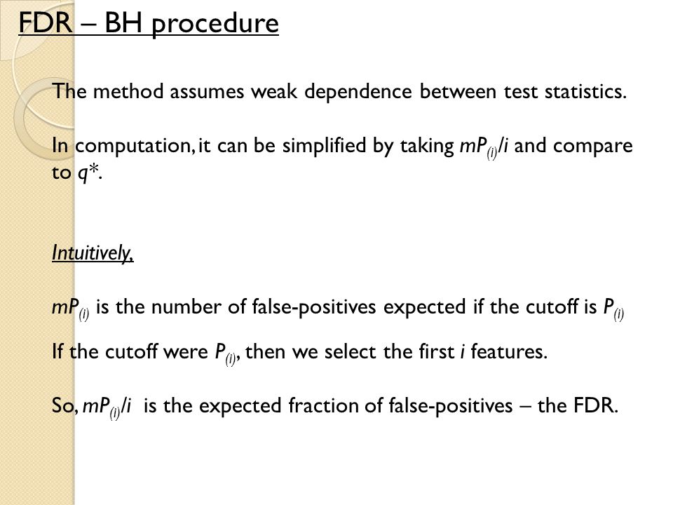 FDR – BH procedure The method assumes weak dependence between test statistics.