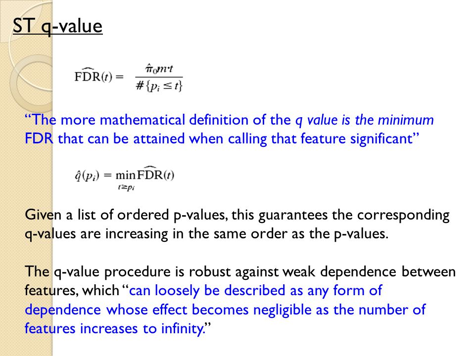ST q-value The more mathematical definition of the q value is the minimum. FDR that can be attained when calling that feature significant