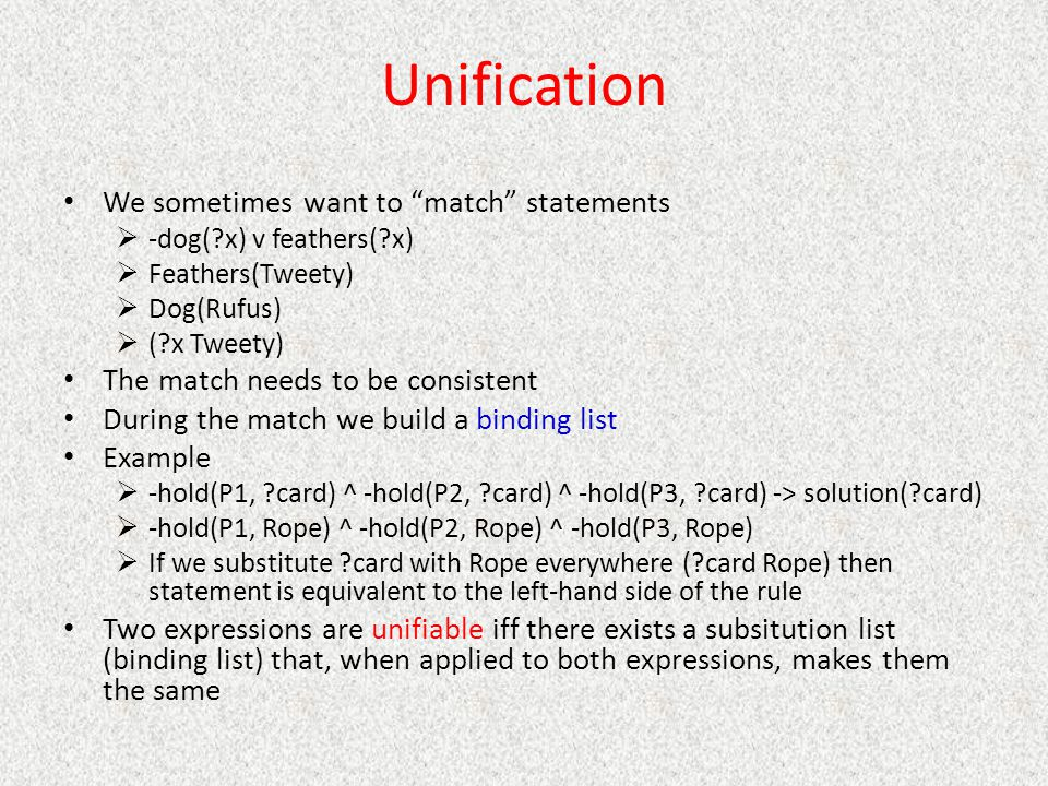 Unification We sometimes want to match statements