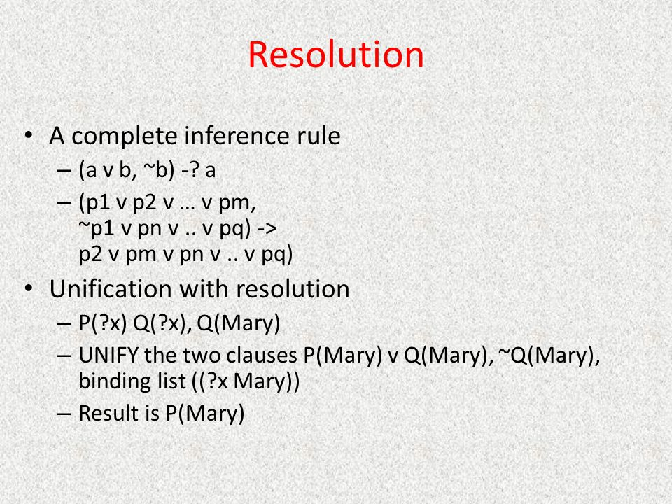 Resolution A complete inference rule Unification with resolution