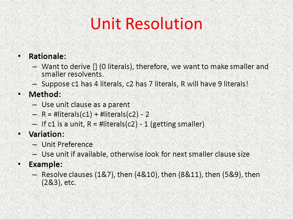 Unit Resolution Rationale: Method: Variation: Example: