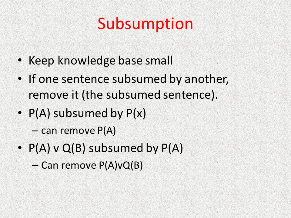 Subsumption Keep knowledge base small