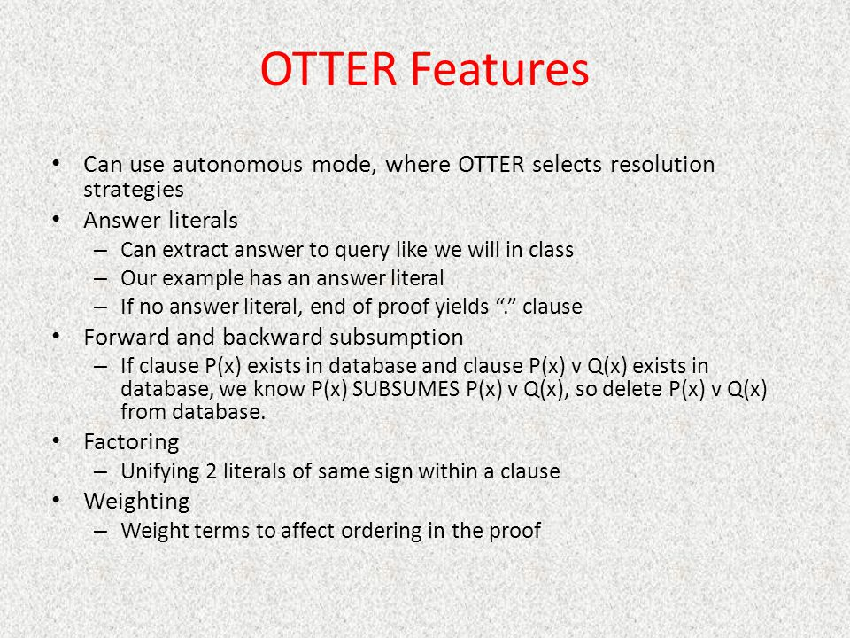 OTTER Features Can use autonomous mode, where OTTER selects resolution strategies. Answer literals.
