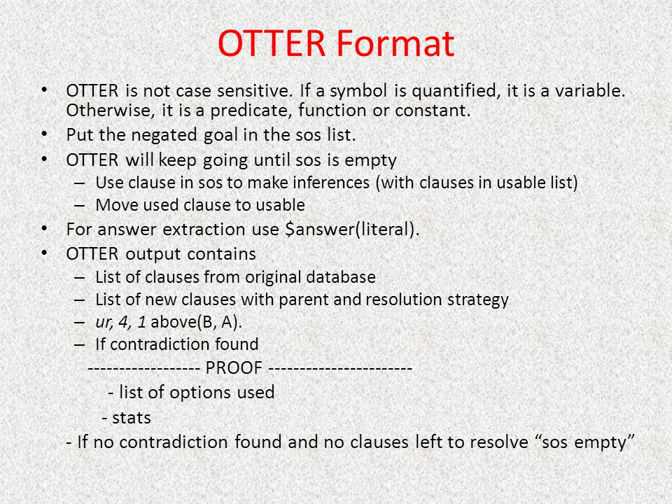 OTTER Format OTTER is not case sensitive. If a symbol is quantified, it is a variable. Otherwise, it is a predicate, function or constant.