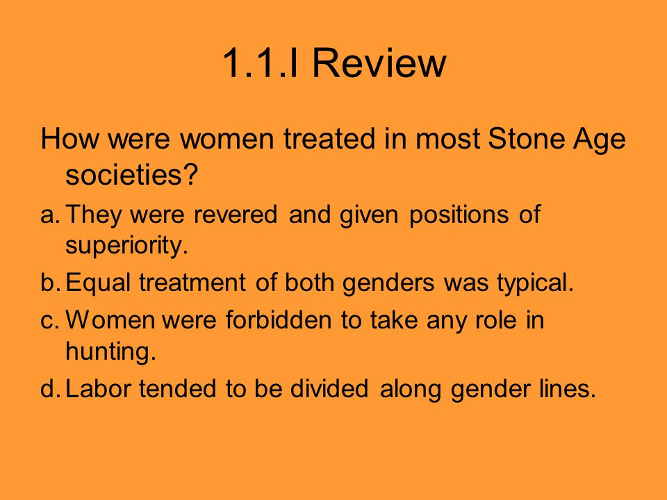 1.1.I Review How were women treated in most Stone Age societies