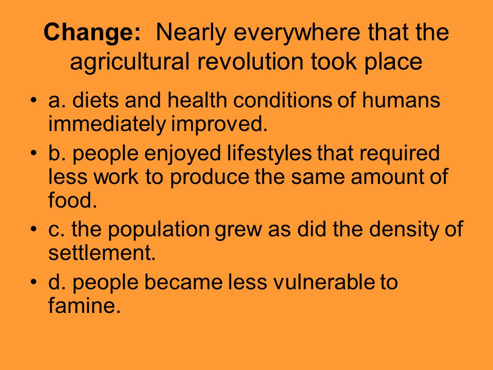 Change: Nearly everywhere that the agricultural revolution took place