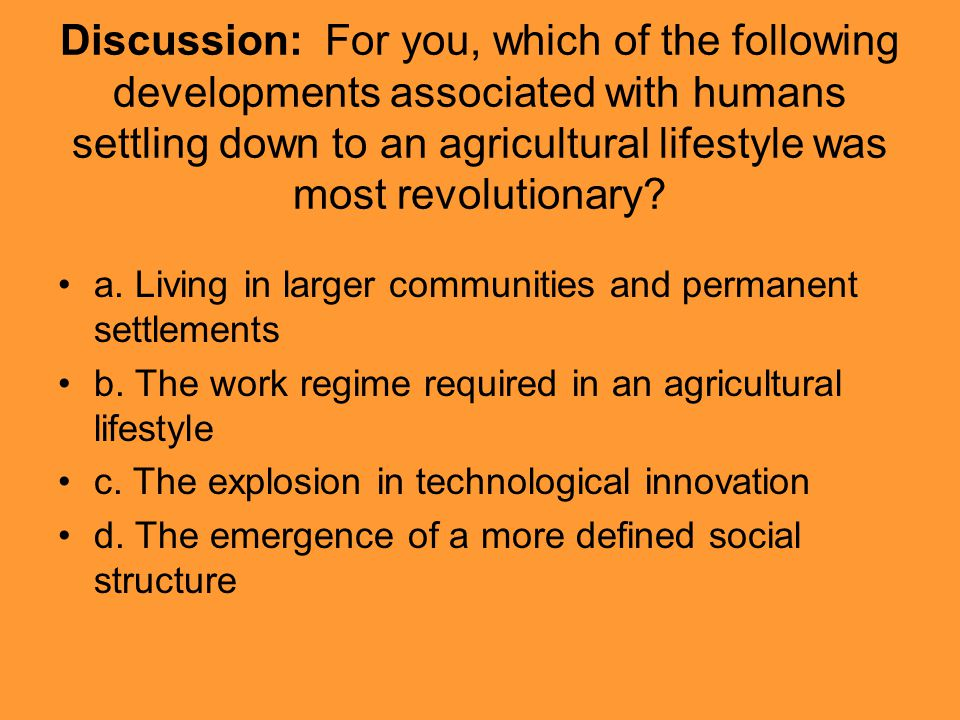 Discussion: For you, which of the following developments associated with humans settling down to an agricultural lifestyle was most revolutionary