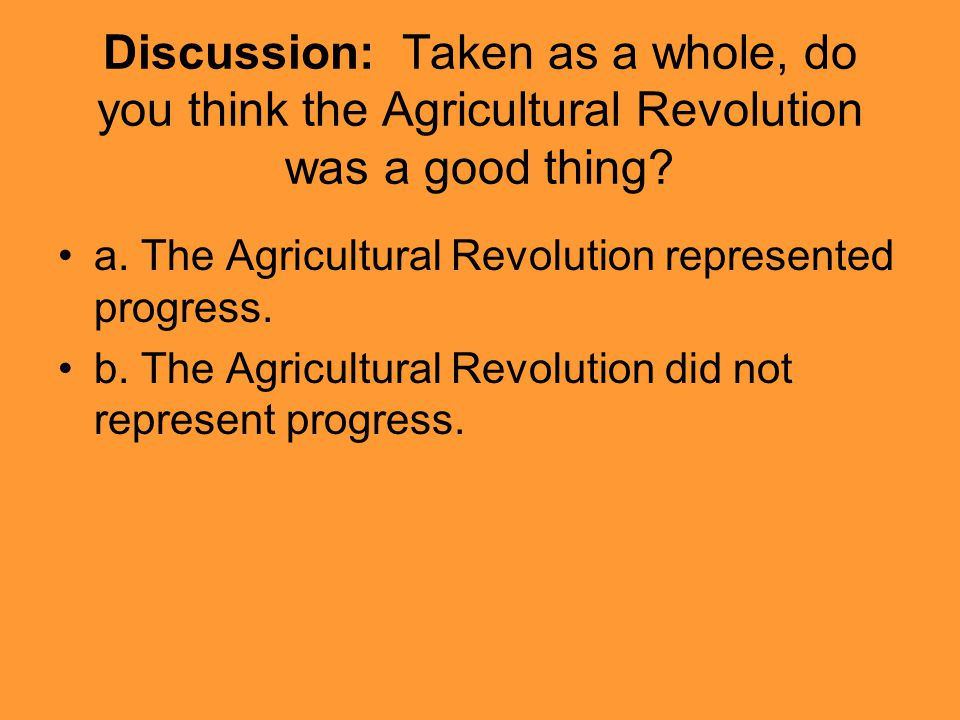 Discussion: Taken as a whole, do you think the Agricultural Revolution was a good thing