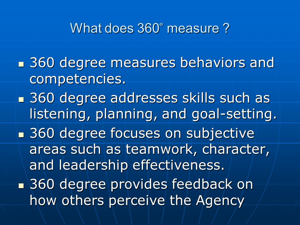 What does 360 ̊ measure 360 degree measures behaviors and competencies. 360 degree addresses skills such as listening, planning, and goal-setting.