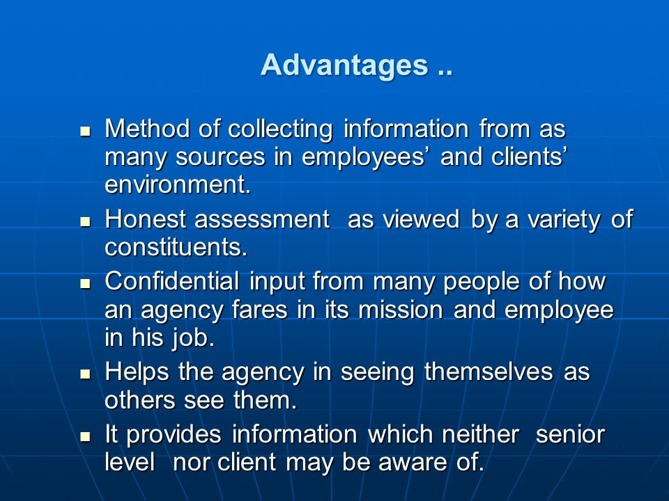 Advantages .. Method of collecting information from as many sources in employees' and clients' environment.