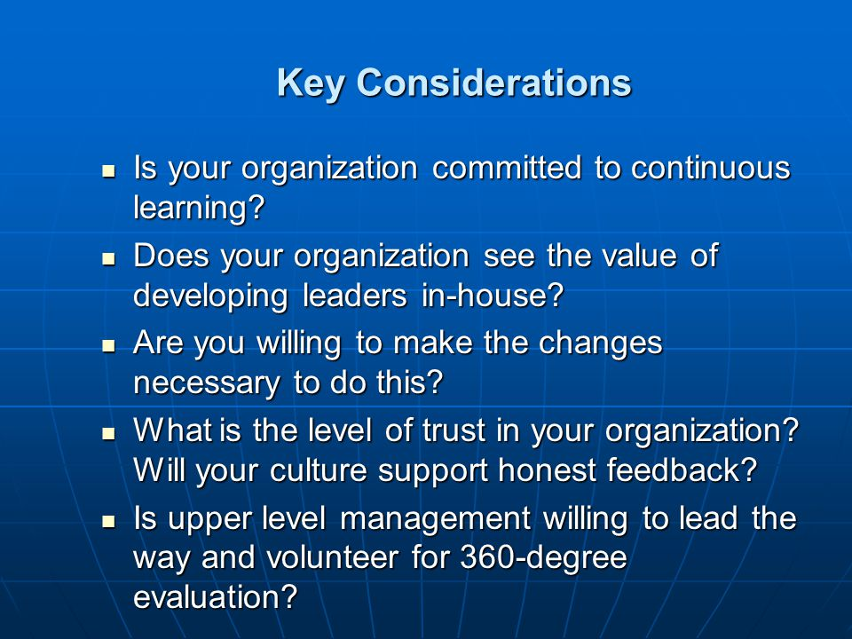 Key Considerations Is your organization committed to continuous learning Does your organization see the value of developing leaders in-house