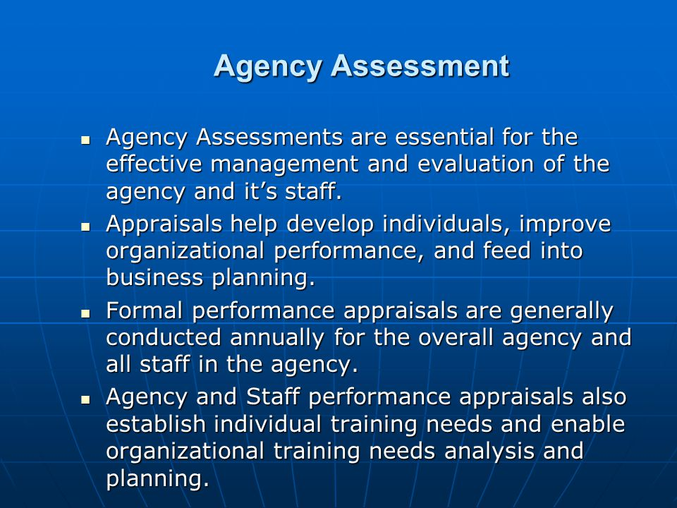 Agency Assessment Agency Assessments are essential for the effective management and evaluation of the agency and it's staff.