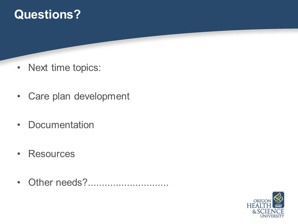 Questions Next time topics: Care plan development Documentation