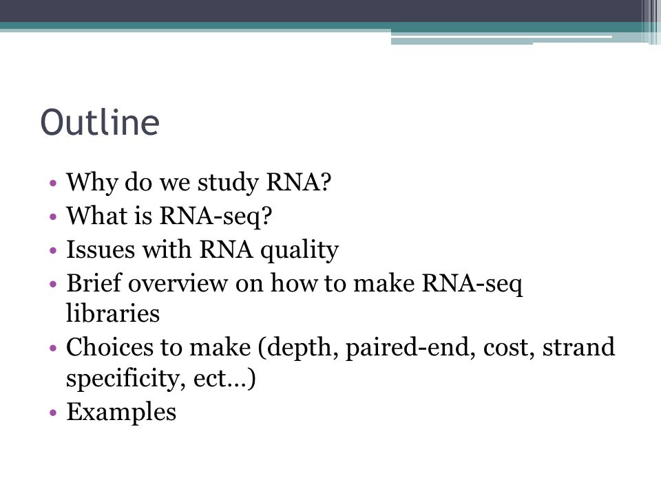 Outline Why do we study RNA What is RNA-seq Issues with RNA quality