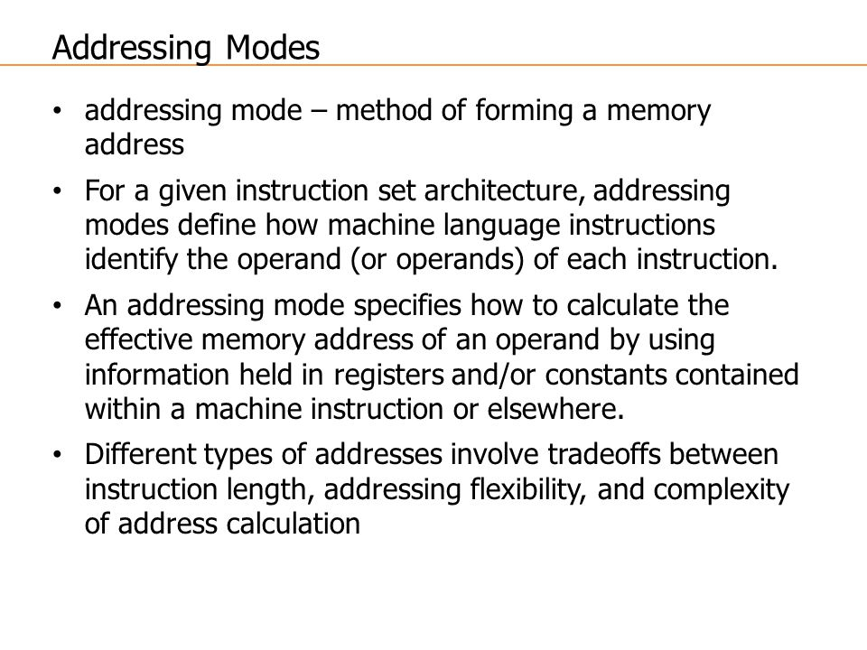 Addressing Modes addressing mode – method of forming a memory address