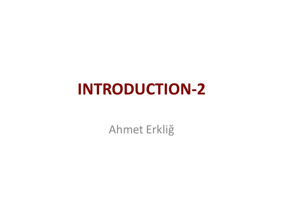 INTRODUCTION-2 Ahmet Erkliğ