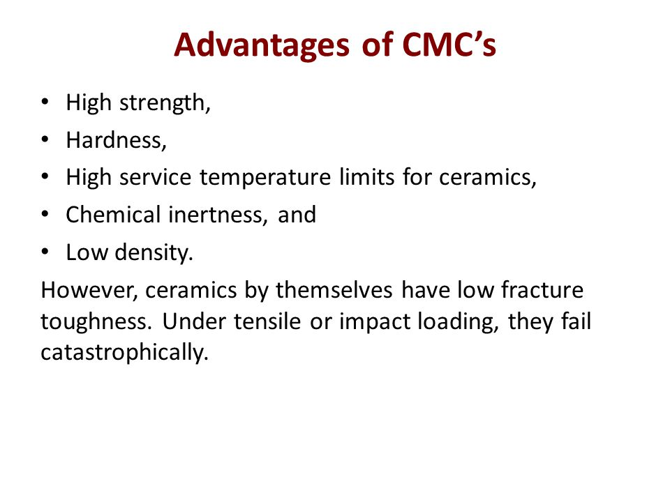 Advantages of CMC's High strength, Hardness,