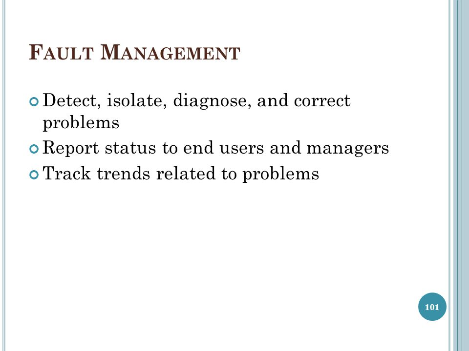 Fault Management Detect, isolate, diagnose, and correct problems