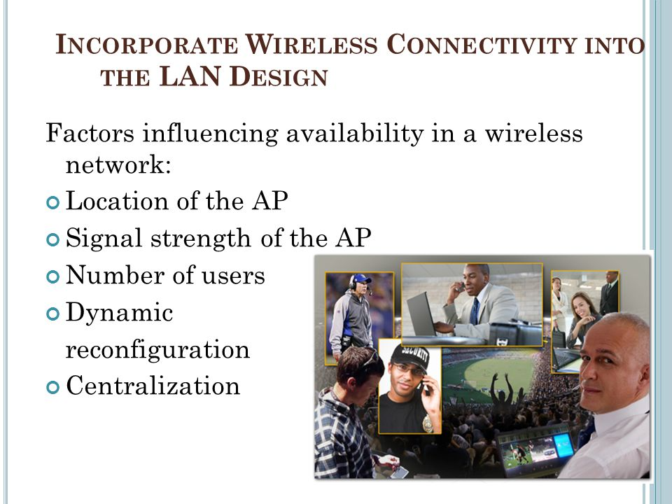 Incorporate Wireless Connectivity into the LAN Design