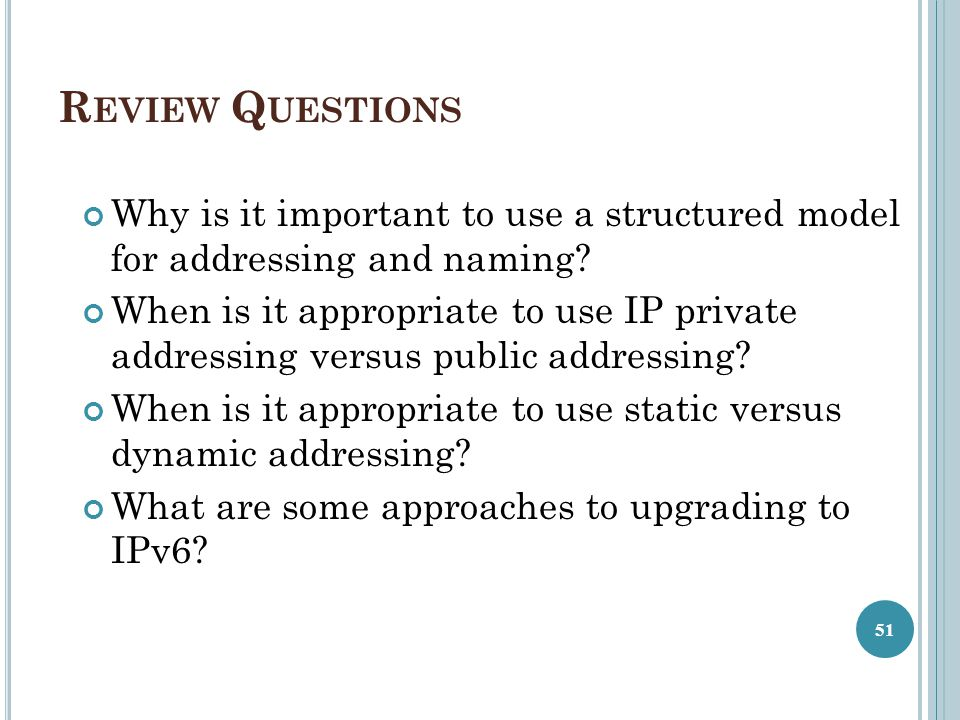Review Questions Why is it important to use a structured model for addressing and naming