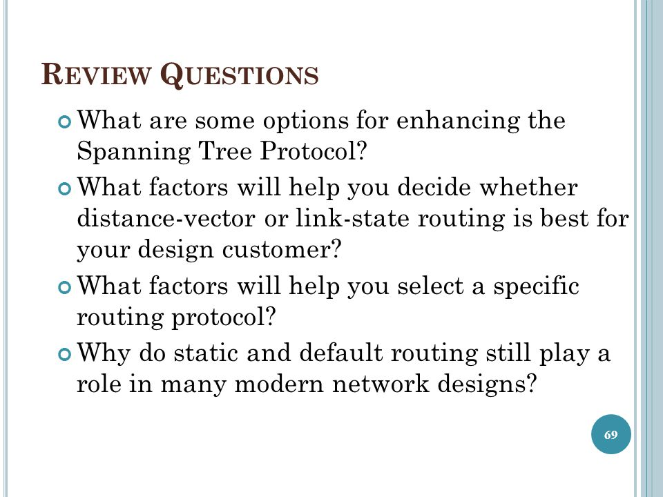 Review Questions What are some options for enhancing the Spanning Tree Protocol