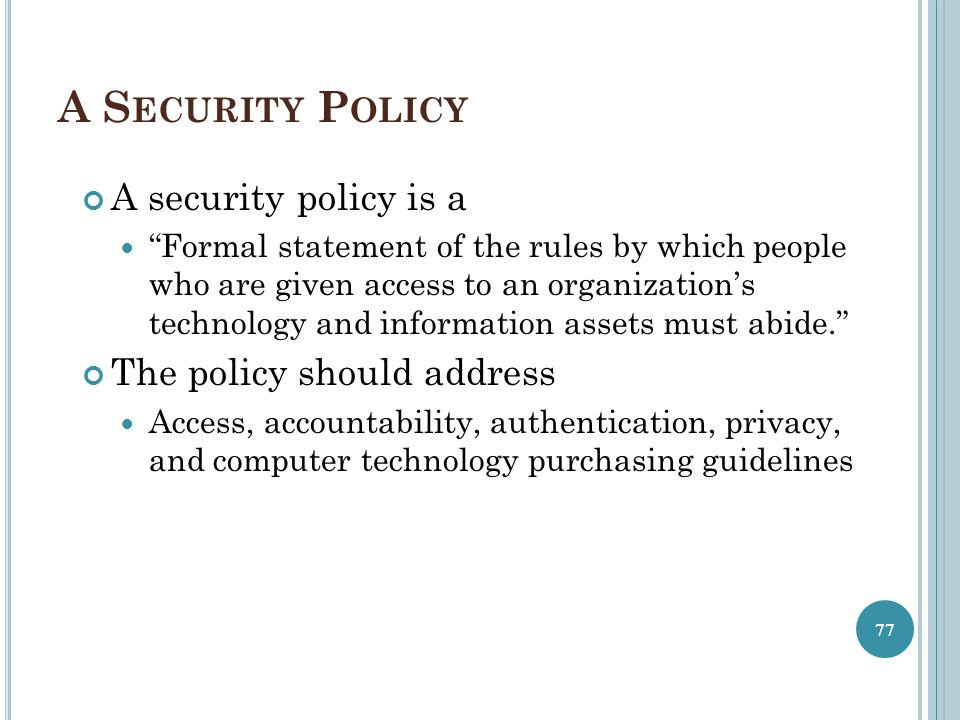 A Security Policy A security policy is a The policy should address
