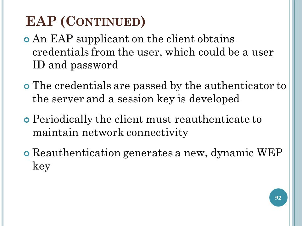 EAP (Continued) An EAP supplicant on the client obtains credentials from the user, which could be a user ID and password.