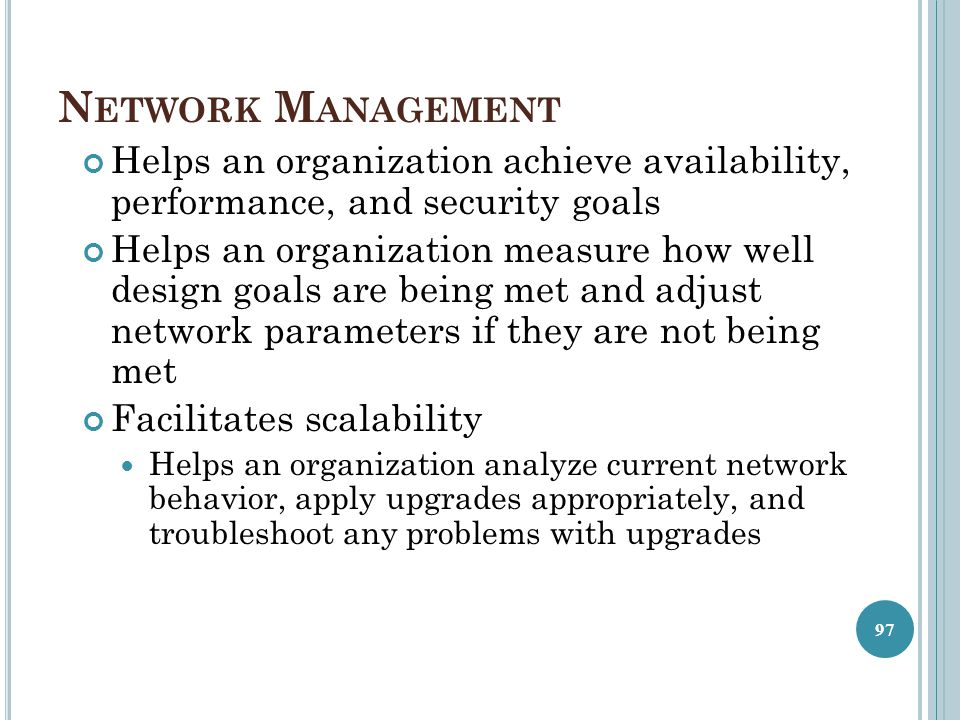 Network Management Helps an organization achieve availability, performance, and security goals.