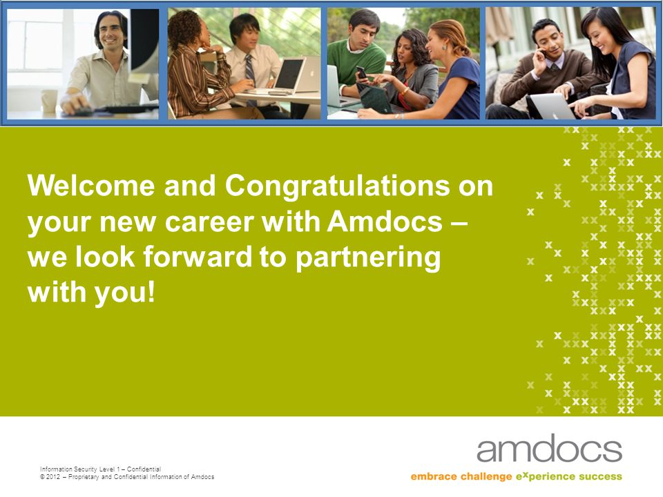 Welcome and Congratulations on your new career with Amdocs – we look forward to partnering with you!