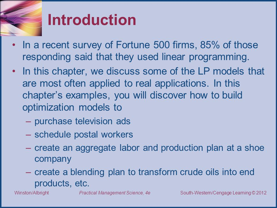Introduction In a recent survey of Fortune 500 firms, 85% of those responding said that they used linear programming.