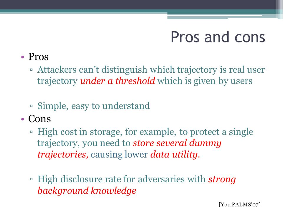Pros and cons Pros. Attackers can't distinguish which trajectory is real user trajectory under a threshold which is given by users.