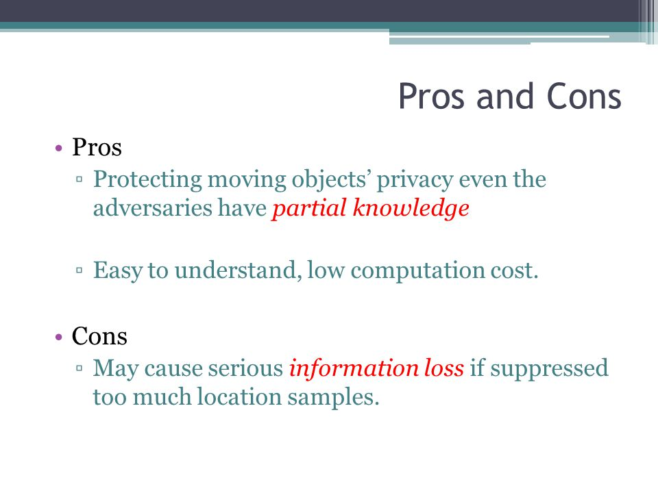 Pros and Cons Pros. Protecting moving objects' privacy even the adversaries have partial knowledge.