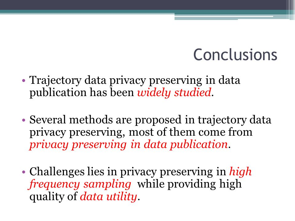 Conclusions Trajectory data privacy preserving in data publication has been widely studied.