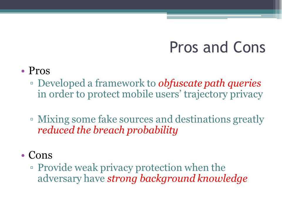 Pros and Cons Pros. Developed a framework to obfuscate path queries in order to protect mobile users' trajectory privacy.