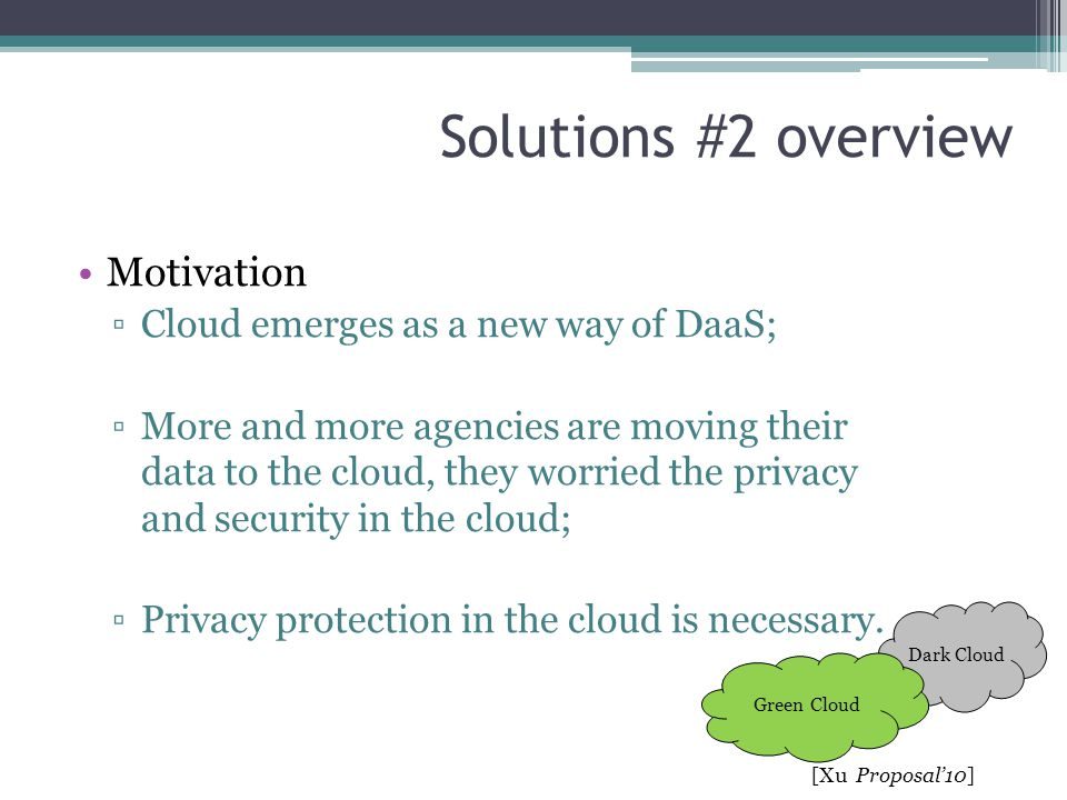 Solutions #2 overview Motivation Cloud emerges as a new way of DaaS;