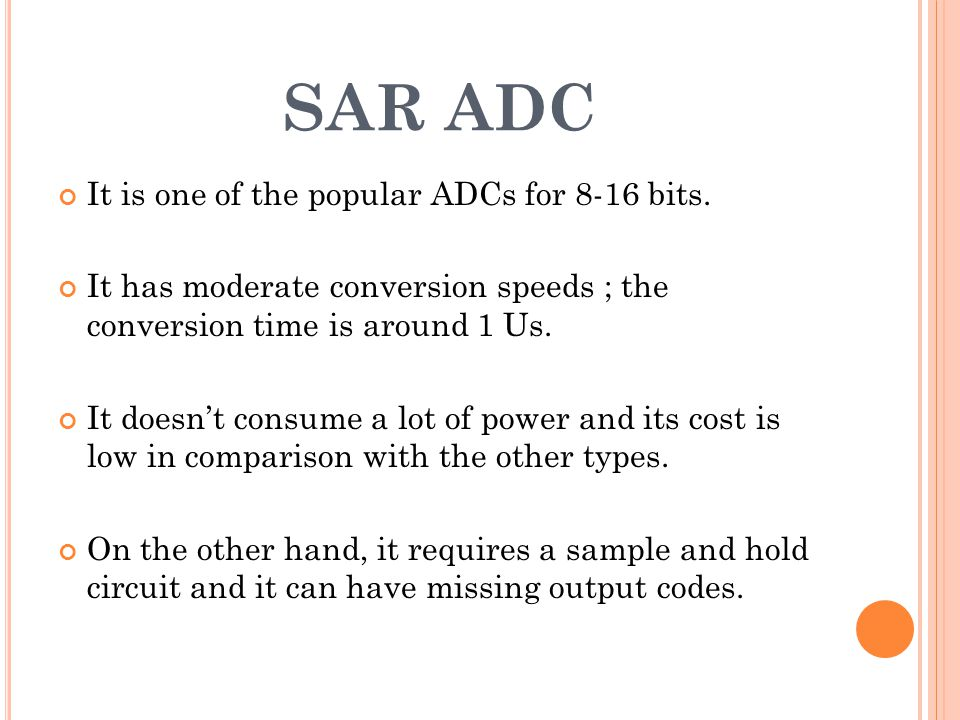 SAR ADC It is one of the popular ADCs for 8-16 bits.