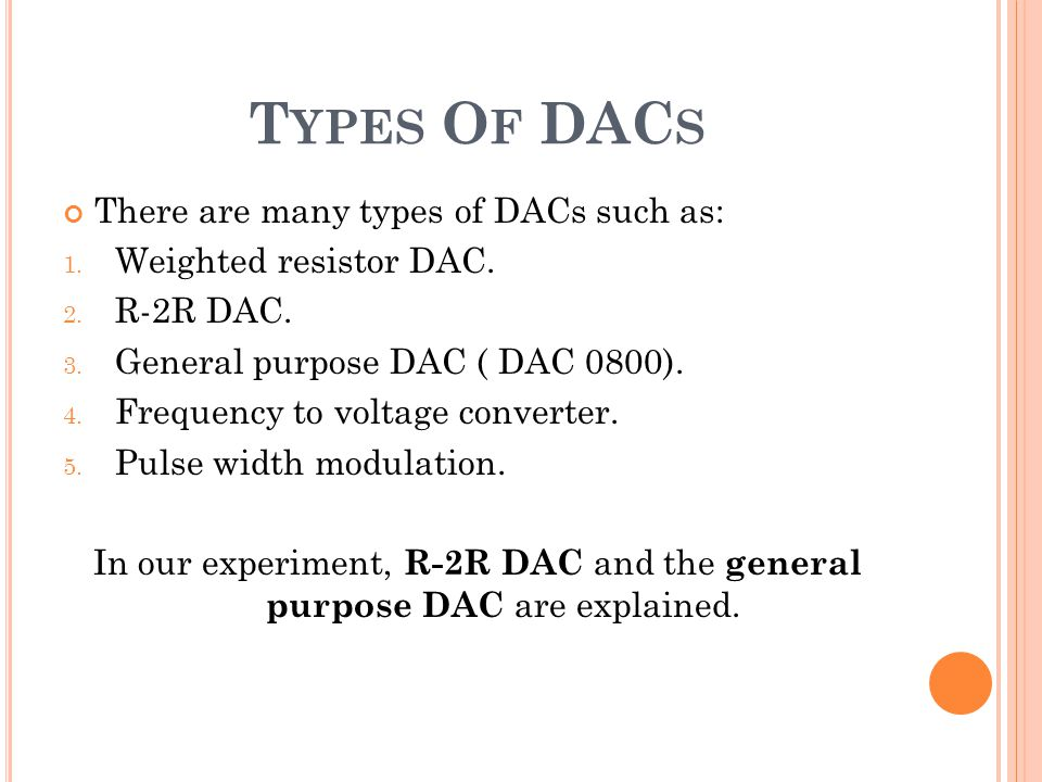 In our experiment, R-2R DAC and the general purpose DAC are explained.
