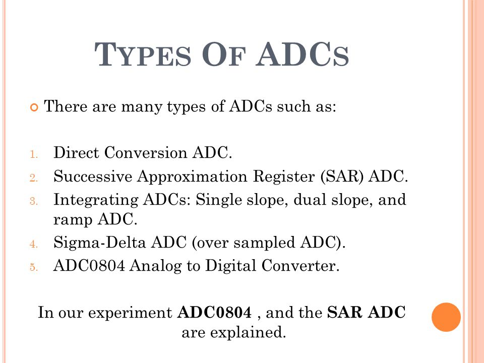 In our experiment ADC0804 , and the SAR ADC are explained.