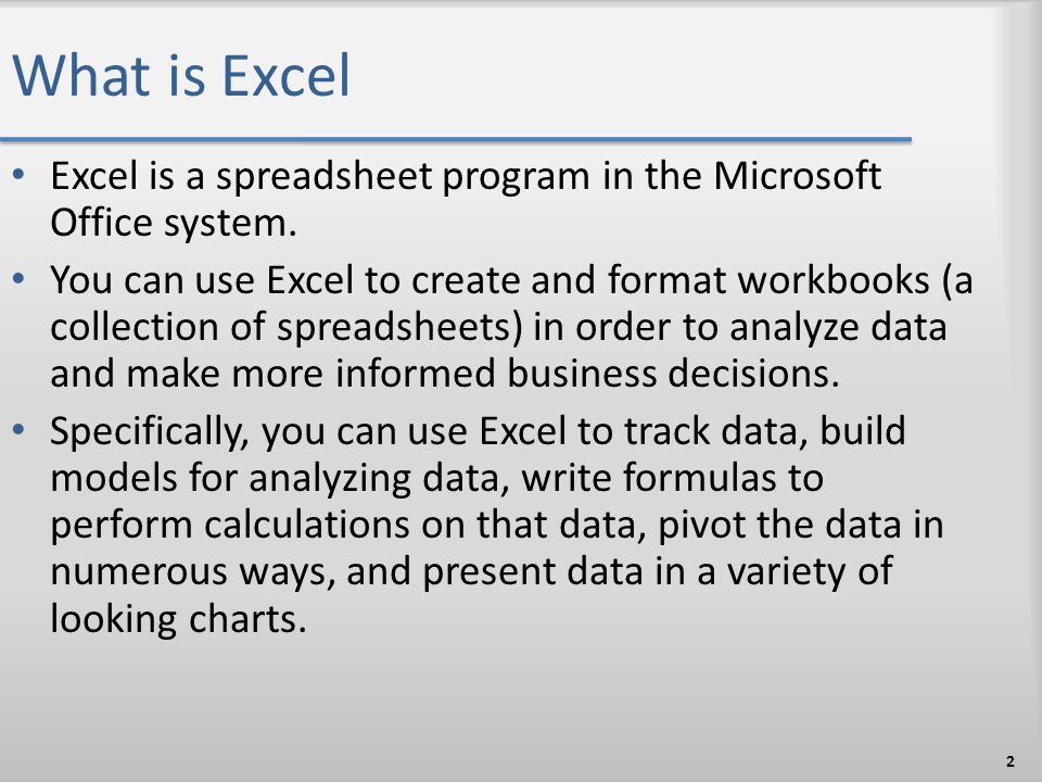 What is Excel Excel is a spreadsheet program in the Microsoft Office system.
